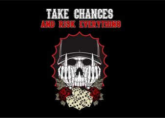 Take Chances And Risk Everything t shirt designs for sale