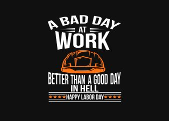 A Bad Day AT Work t shirt vector