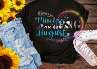 Princesses are born in August T shirt design PNG