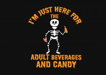 I'm Just Here For The Adult Beverages t shirt design for sale