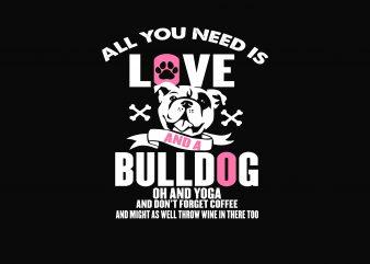 All You Need Love And Bulldog t shirt vector