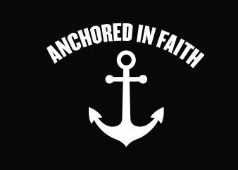 Anchored In Faith t shirt vector