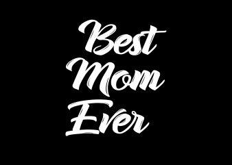 Best Mom Ever t shirt template