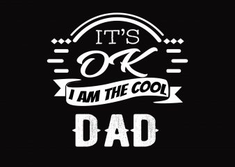 It's Ok Cool DAD t shirt design for sale
