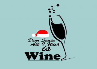 Dear Santa All I Wish Is Wine t shirt vector illustration