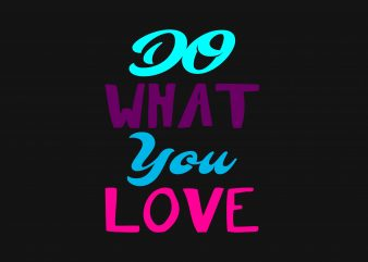 Do What You Love t shirt vector illustration