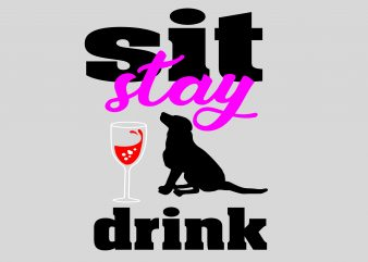 Sit Stay and Drink t shirt template vector