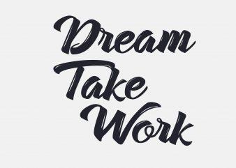 Dream Take Work t shirt vector illustration