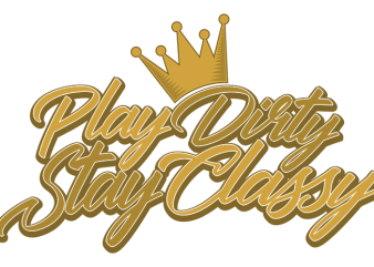 Play Dirty Stay Classy t shirt vector
