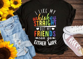 I Like My Whiskey Straight But My Friends Can Go Either Way LGBT Rainbow T shirt Pride Gay
