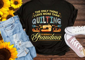 Happiness Day Grandma Quilting T shirt Gifts – The Only Thing I love More Than Quilting Is Being A Grandma t shirt template