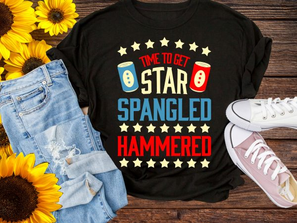 Time to get Star Spangled Hammered T shirt 4th of July