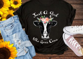 Just a Girl Who Loves Cows Funny T shirt Design PNG – Cow Girl funny Farmer Life
