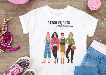 Catch Flights Not Feelings Summer T-Shirt