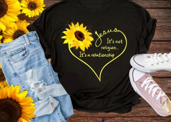 Jesus It's Not Religion…It's a relationship Sunflower heart t shirt design png