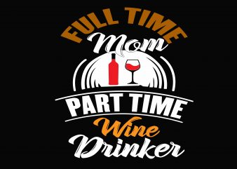 Full Time Mom Wine t shirt graphic design