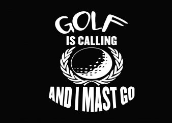 Golf Is Calling t shirt design template