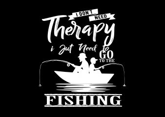 I Just Need Go Tp The Fishing t shirt template