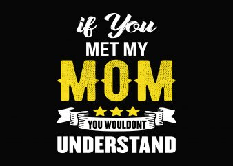 If You Met My Mom t shirt design for sale