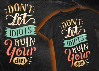 Don't let idiots ruin your day t shirt vector