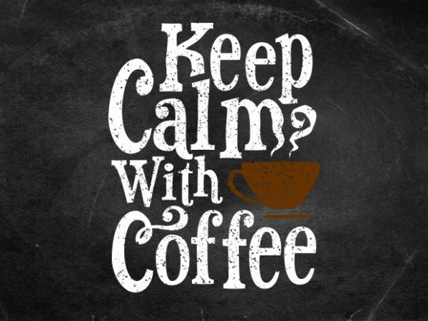 keep calm with coffee t shirt vector art