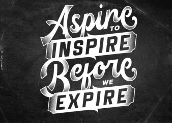 aspire to inspire before we expire t shirt template
