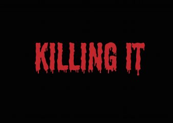 Killing it t shirt vector art
