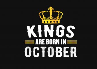 Kings Are Born In October t shirt vector art