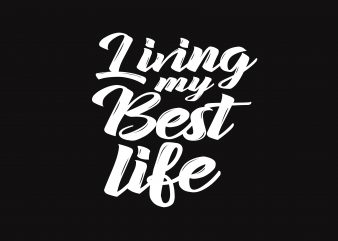 Living My Best Life t shirt vector graphic