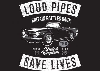 Loud Pipes Save Lives t shirt vector graphic