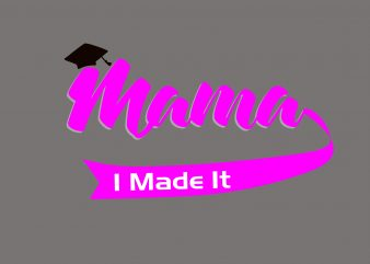 Mama I Made It t shirt designs for sale