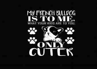 My French Bulldog t shirt designs for sale