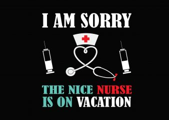 Nice Nurse Is On Vacation T shirt vector artwork