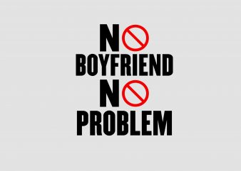No Boyfriend No Problem T shirt vector artwork