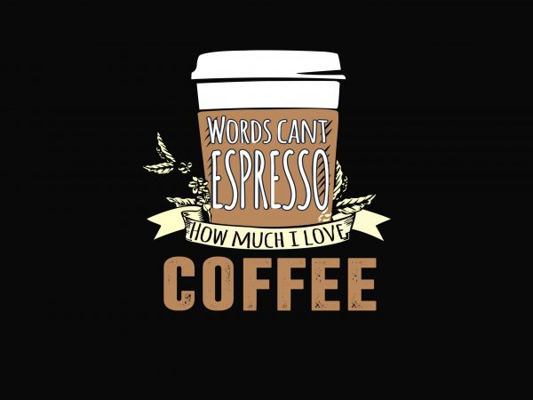 Coffee t shirt vector file