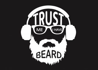 Trust Me I Have The Beard t shirt designs for sale