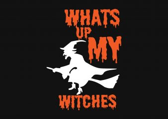 Whats Up My Witches t shirt design for sale