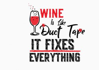 Wine Fixes Everything t shirt design for sale