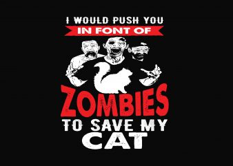 Zombies To Save My Cat t shirt graphic design