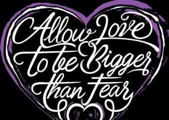 Allow Love To Bigger than fear t shirt vector