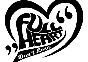 Full Heart Don't Loose t-shirt template