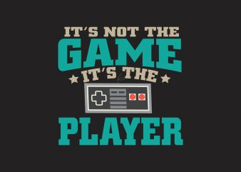 It's Not The Game t shirt design for sale