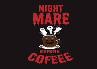Night Mare Before Coffe T shirt vector artwork