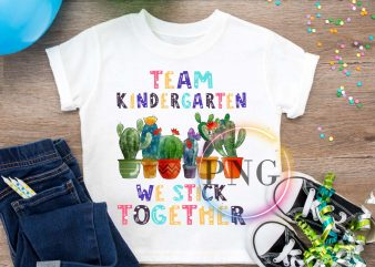 Team Kindergarten We stick together Catus Pre-K t shirt designs for sale