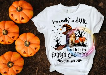 I'm really an Owl don't let this Human costume fool you Halloween costume t shirt