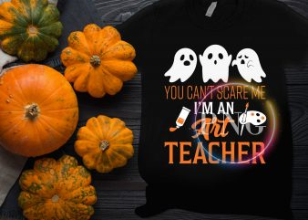 Ghost You can't scare me I'm an Art Teacher Funny Halloween Design