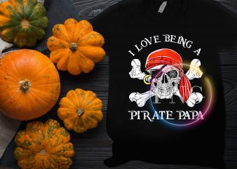 I love being a Pirate Papa Father Halloween Cosutume T shirt design