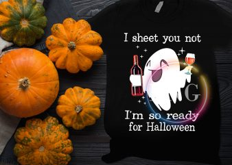 I sheet you not I'm so ready for Halloween Ghost wine beer T shirt design
