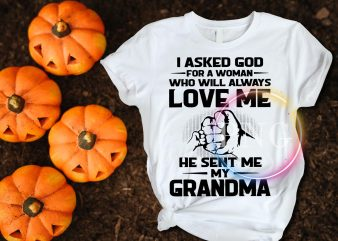 Grandma I asked god for a woman who will always love me t shirt design