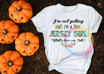 I'm Not Yelling I'm a Jersey Girl That's How We Talk T shirt design